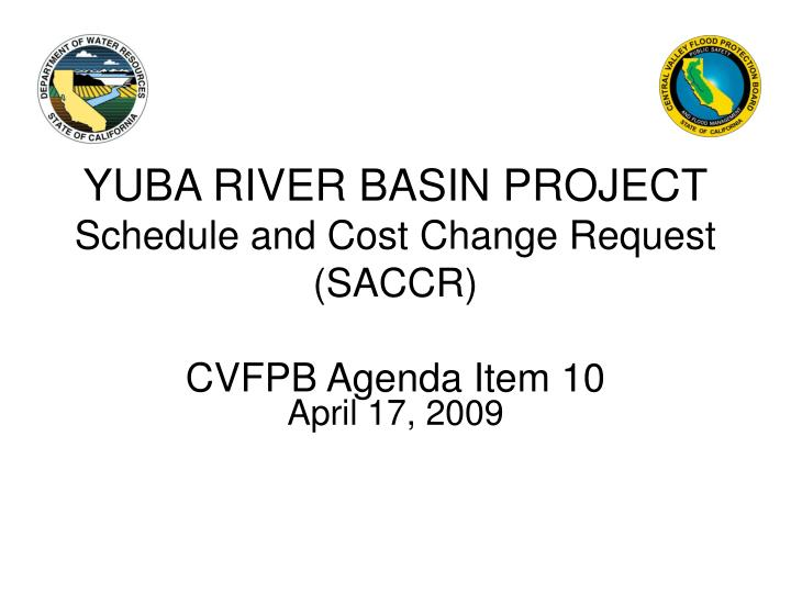 yuba river basin project schedule and cost change request saccr cvfpb agenda item 10 n.