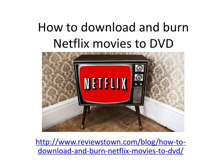 how to download and burn netflix movies to dvd n.