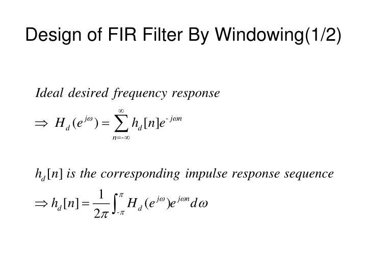 Design of fir filter by windowing 1 2