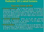 radiaci n uv y salud humana tipos de c ncer de piel
