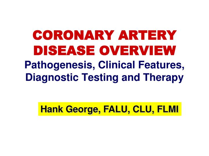 coronary artery disease overview pathogenesis clinical features diagnostic testing and therapy n.