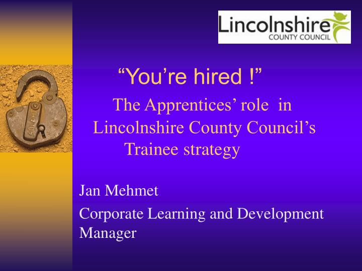 you re hired the apprentices role in lincolnshire county council s trainee strategy n.