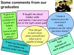 some comments from our graduates