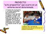 proyecto acto propositivo que ocurre en un entorno social determinado