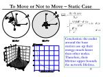 to move or not to move static case