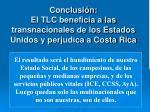 conclusi n el tlc beneficia a las transnacionales de los estados unidos y perjudica a costa rica