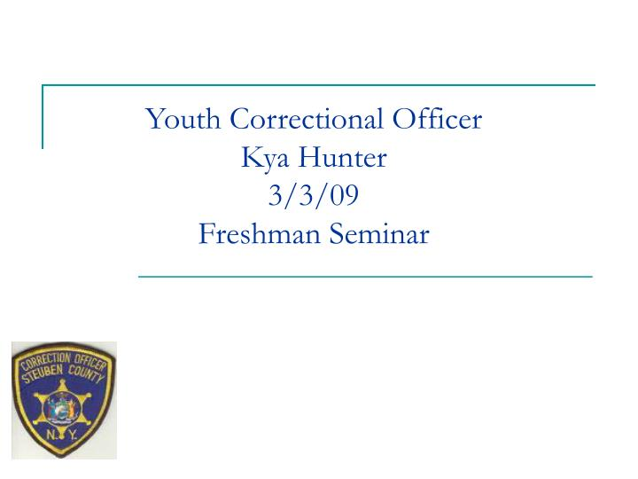 youth correctional officer kya hunter 3 3 09 freshman seminar n.