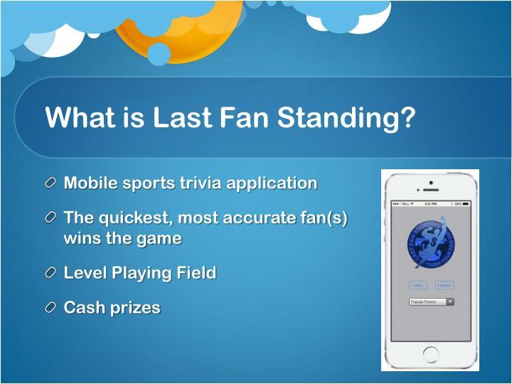 What is last fan standing