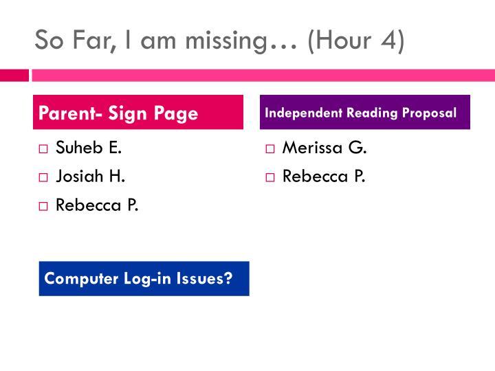 So Far, I am missing… (Hour 4)