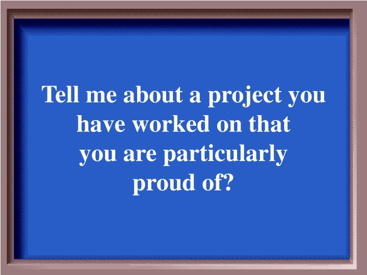 Tell me about a project you