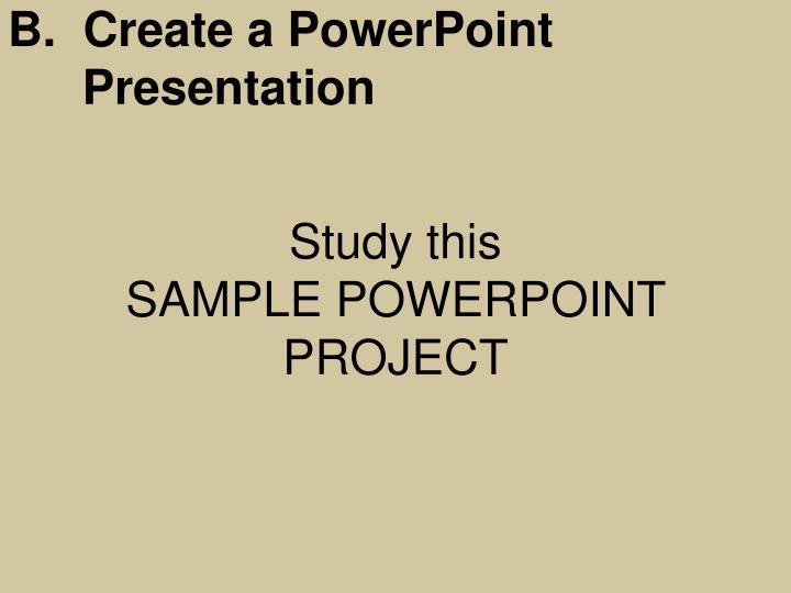 B.  Create a PowerPoint Presentation