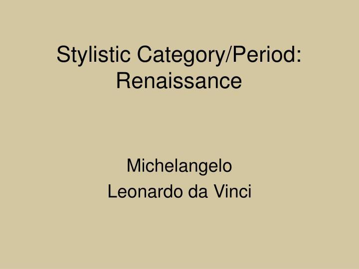 Stylistic category period renaissance