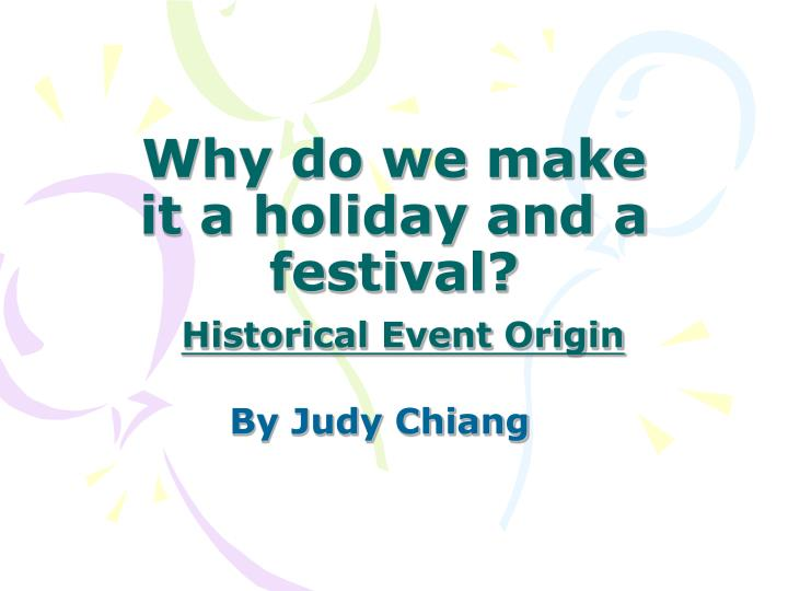 why do we make it a holiday and a festival historical event origin n.