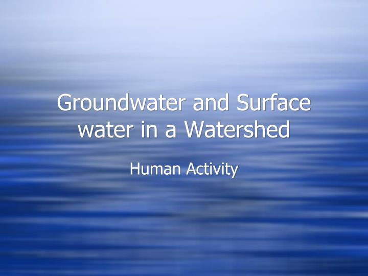 groundwater and surface water in a watershed n.