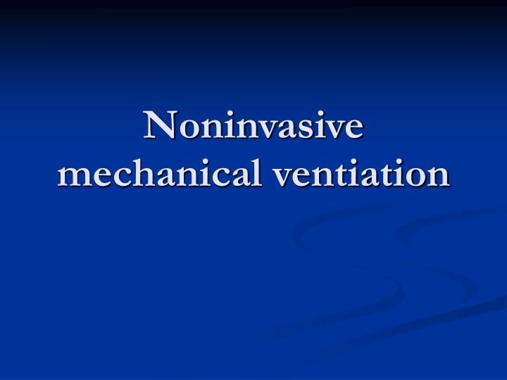 Noninvasive mechanical ventiation