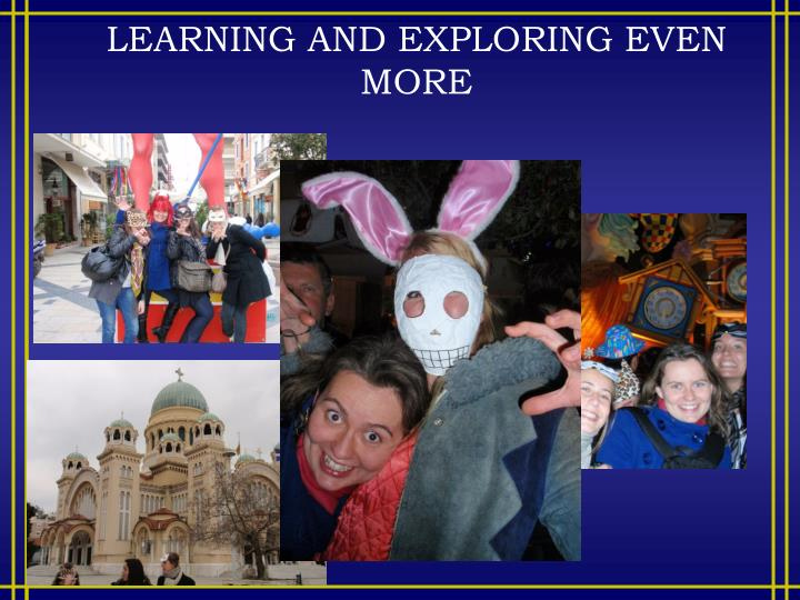 LEARNING AND EXPLORING EVEN MORE