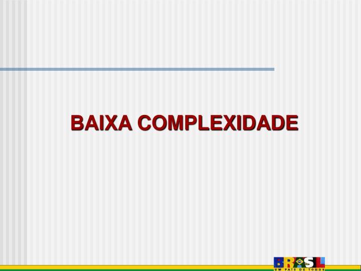 BAIXA COMPLEXIDADE