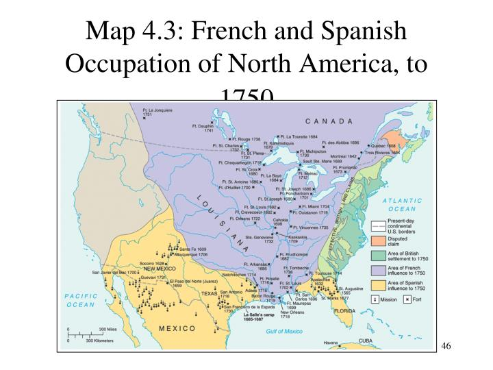 Map 4.3: French and Spanish Occupation of North America, to 1750