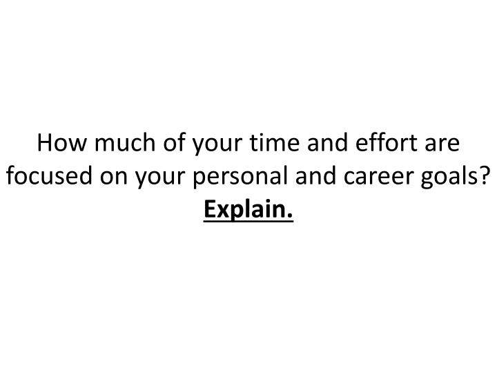 How much of your time and effort are focused on your personal and career goals?