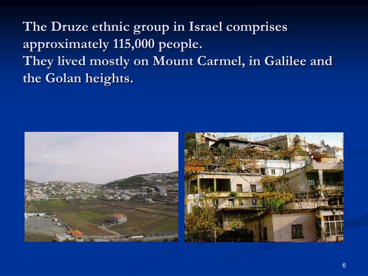 The Druze ethnic group in Israel comprises approximately 115,000 people.