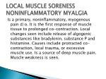 local muscle soreness noninflammatory myalgia