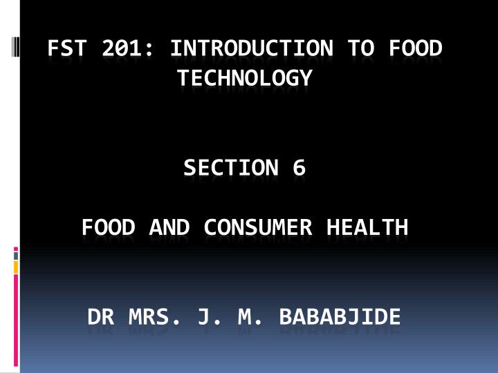 FST 201: INTRODUCTION TO FOOD TECHNOLOGY