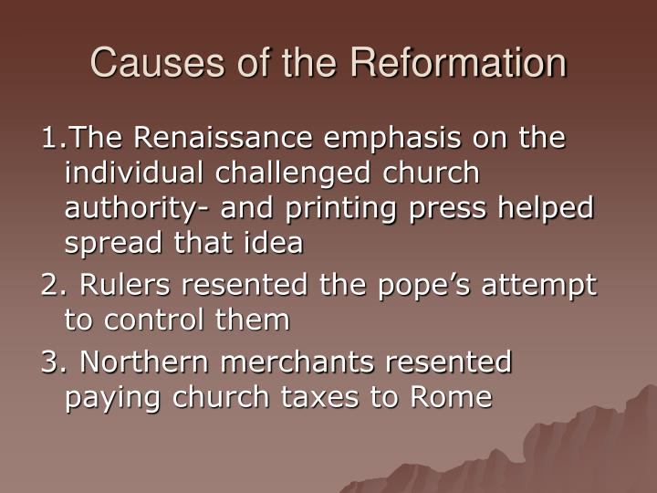 causes of reformation Major causes and effects of the protestant reformation there were several causes of the protestant reformation that effected society, politics, and religion in europe during the 16th century.