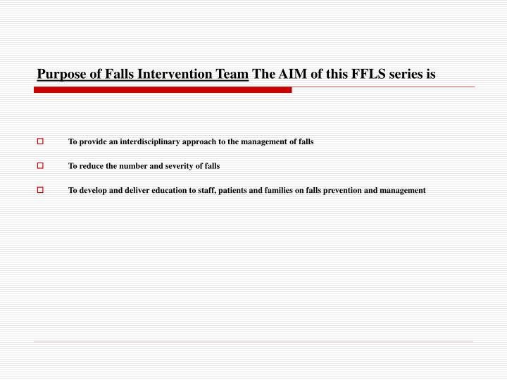 Purpose of falls intervention team the aim of this ffls series is