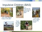 impulsive children bas