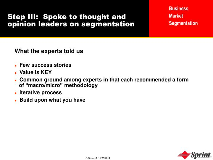 Step III:  Spoke to thought and opinion leaders on segmentation