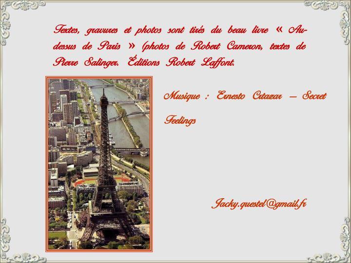 Textes, gravures et photos sont tirés du beau livre «Au-dessus de Paris» (photos de Robert Cameron, textes de Pierre Salinger. Éditions Robert Laffont.