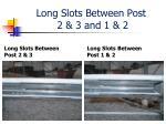 long slots between post 2 3 and 1 2