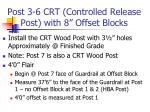 post 3 6 crt controlled release post with 8 offset blocks