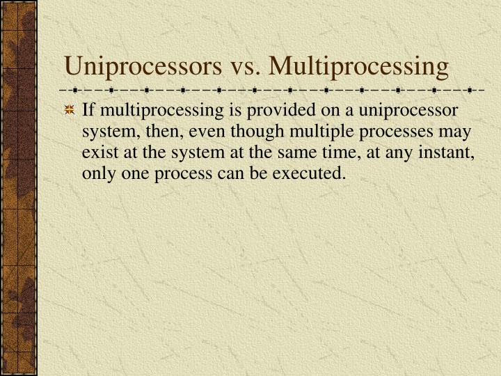 Uniprocessors vs. Multiprocessing