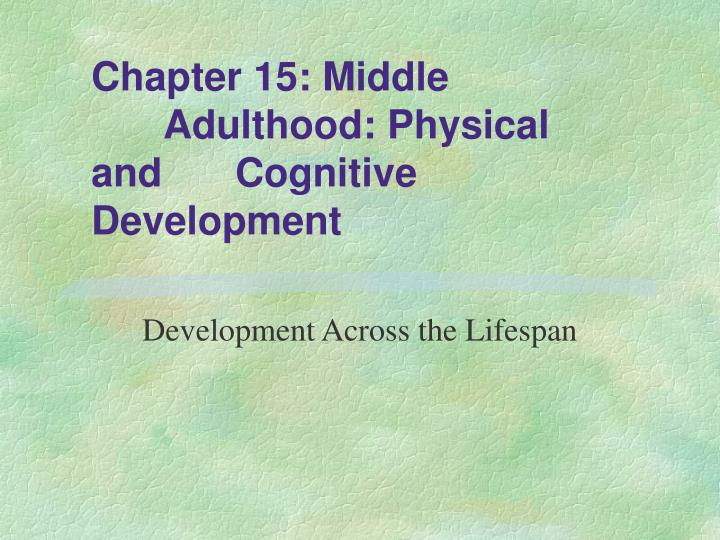 chapter 15 middle adulthood physical and cognitive development n.