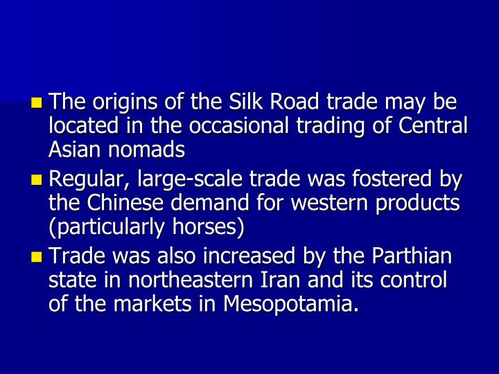 The origins of the Silk Road trade may be located in the occasional trading of Central Asian nomads