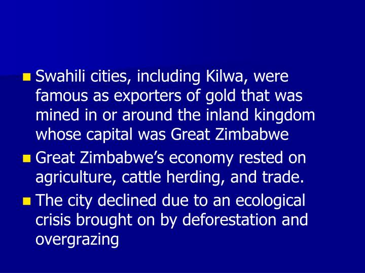 Swahili cities, including Kilwa, were famous as exporters of gold that was mined in or around the inland kingdom whose capital was Great Zimbabwe