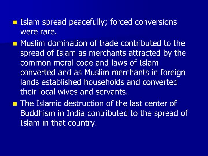 Islam spread peacefully; forced conversions were rare.