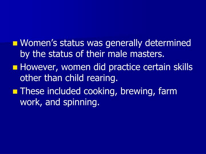 Women's status was generally determined by the status of their male masters.