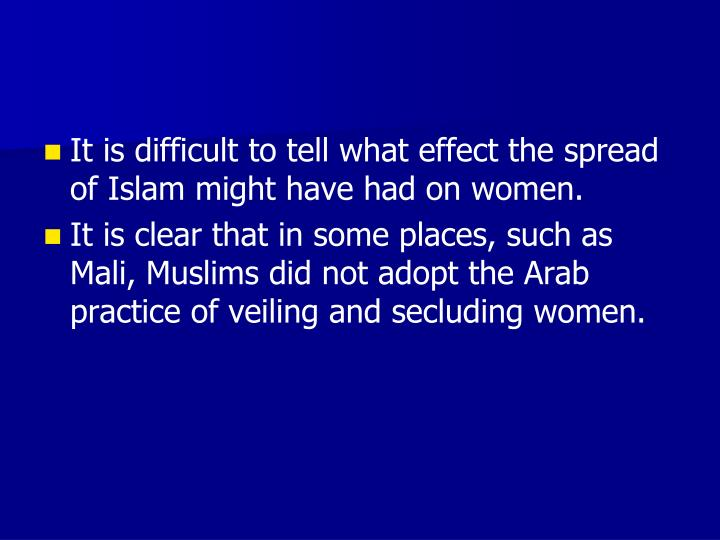 It is difficult to tell what effect the spread of Islam might have had on women.