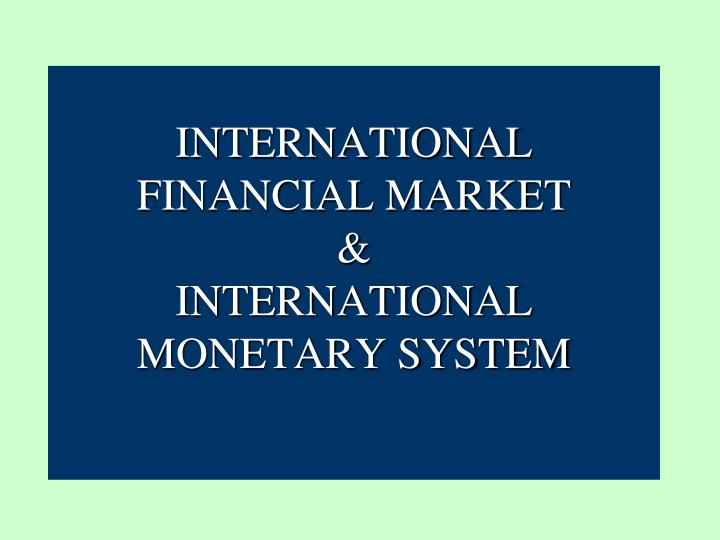 international financial market essay The rapid expansion of international financial market since early 1980s have integrated the world economy discuss the international financial system is a structure of markets within which organizations and individuals trade to support economic commitments made across national borders where.