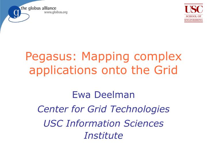 pegasus mapping complex applications onto the grid