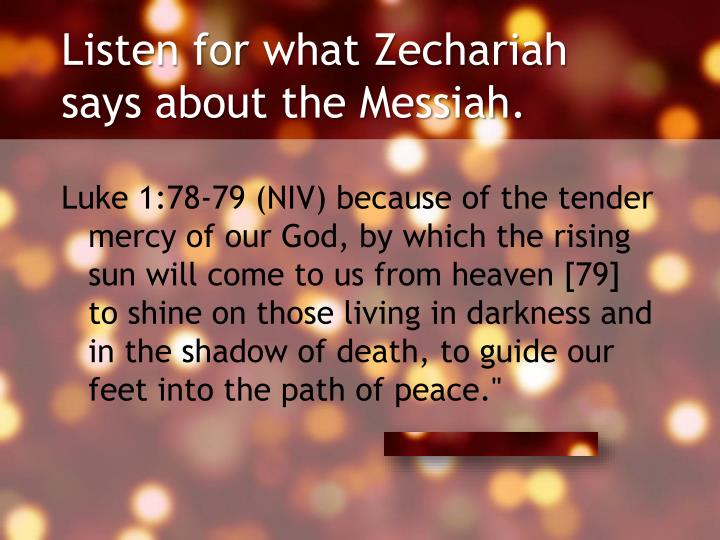 Listen for what Zechariah says about the Messiah.