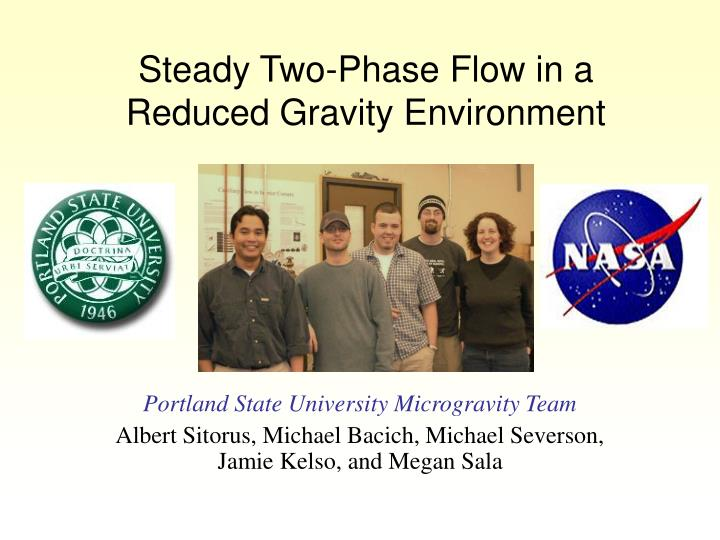 steady two phase flow in a reduced gravity environment n.