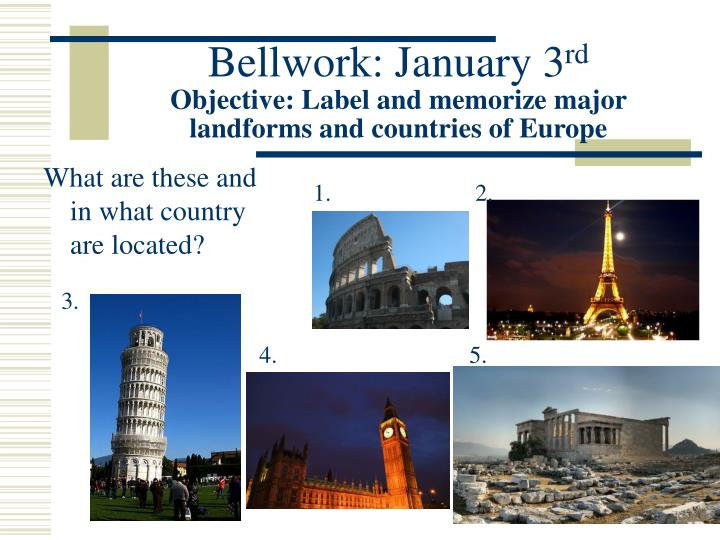 bellwork january 3 rd objective label and memorize major landforms and countries of europe n.