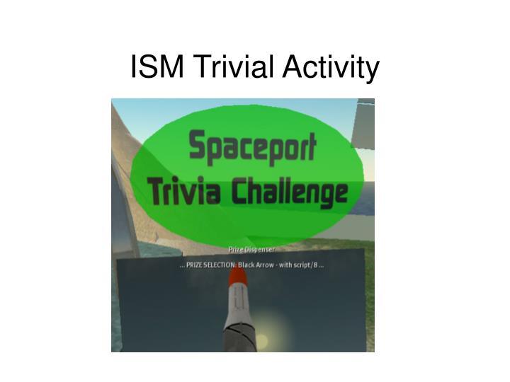 ISM Trivial Activity