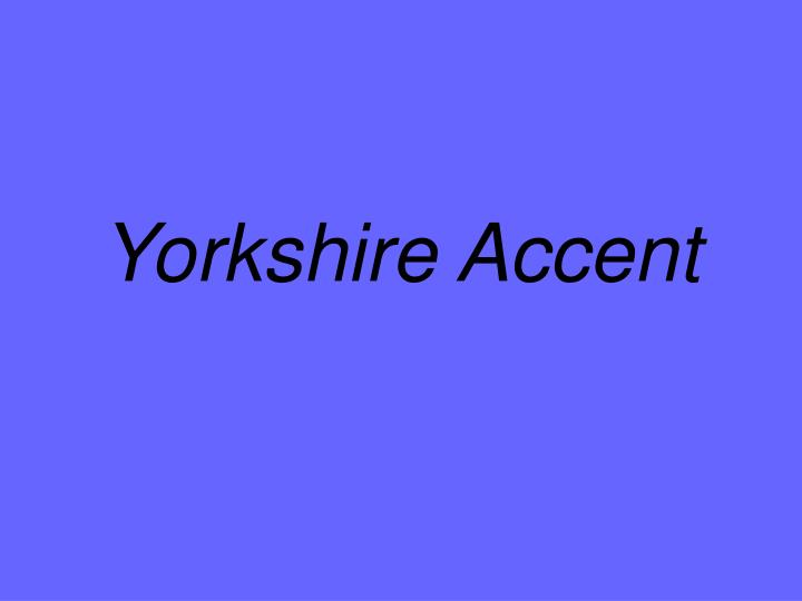 yorkshire accent n.