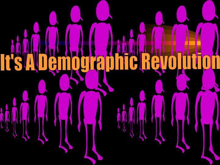 It's A Demographic Revolution