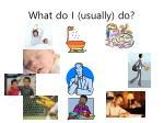 what do i usually do