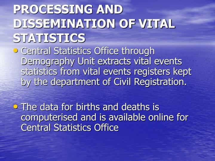 PROCESSING AND DISSEMINATION OF VITAL STATISTICS